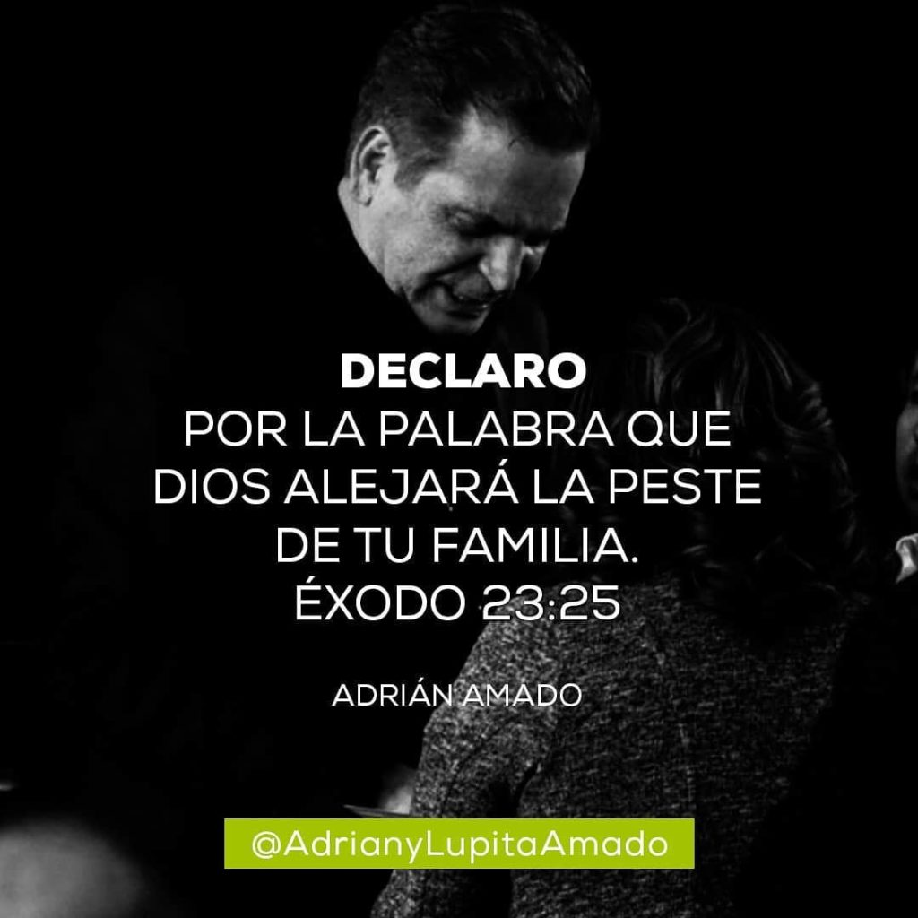 Frases Adrian y Lupita Amado-declaro por la palabra que Dios alejara la peste de tu familia exodo 23-25