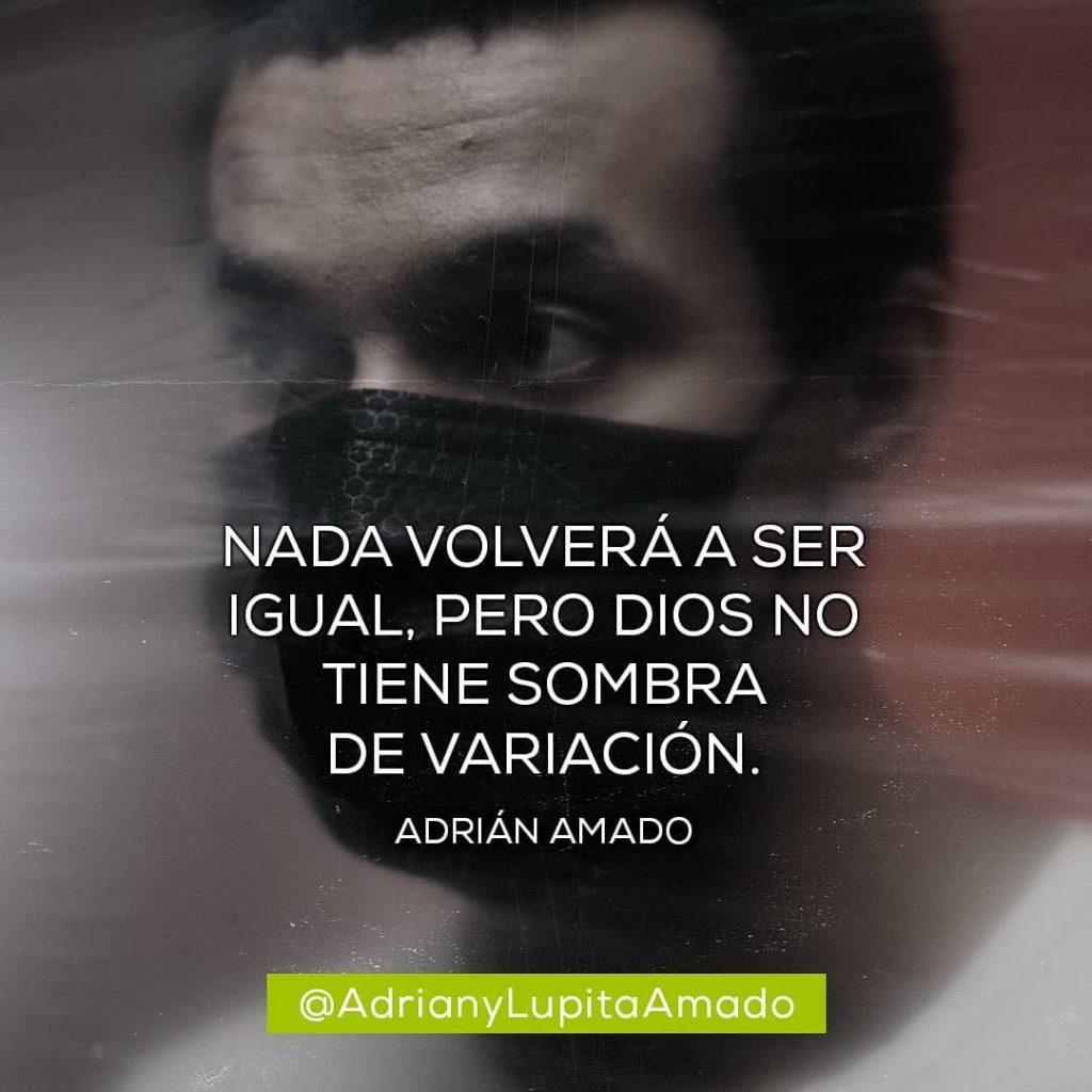 Frases Adrian y Lupita Amado- nada volvera a ser igual pero Dios no tiene sombra de variacion